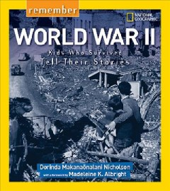 Remember world war II : kids who survived tell their stories / Dorinda Makanaõnalani Nicholson ; with a foreword by Madeleine K. Albright. - Dorinda Makanaõnalani Nicholson ; with a foreword by Madeleine K. Albright.