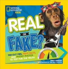 Real or fake? : far-out fibs, fishy facts, and phony photos to test for the truth / Emily Krieger ; illustrations by Tom Nick Cocotos.
