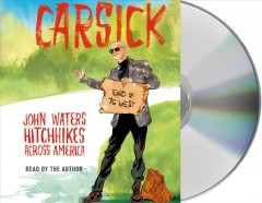 Carsick : John Waters hitchhikes across America / John Waters. - John Waters.