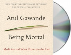 Being mortal : medicine and what matters in the end / Atul Gawande. - Atul Gawande.
