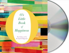 O's little book of happiness /  the editors of O, the Oprah Magazine. - the editors of O, the Oprah Magazine.