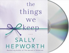 The things we keep : a novel Sally Hepworth. - Sally Hepworth.