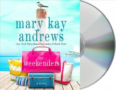 The weekenders : a novel / Mary Kay Andrews.