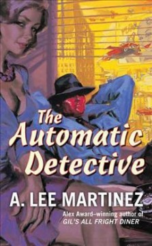 The automatic detective. A. Lee Martinez.