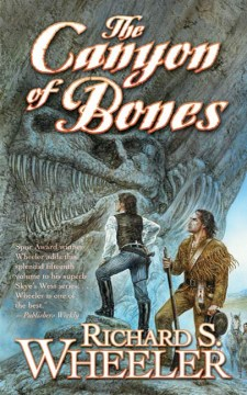 The canyon of bones : Skye's West Series, Book 15. Richard S Wheeler.