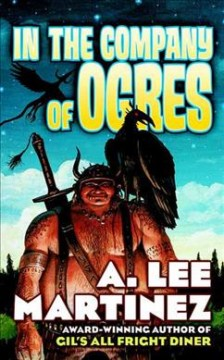 In the company of ogres. A. Lee Martinez.