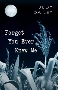 Forget you ever knew me - Judy Dailey.