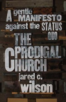 Prodigal Church : A Gentle Manifesto Against the Status Quo