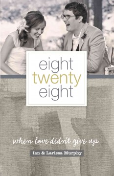 Eight twenty eight : When Love Didn't Give Up. Ian Murphy.