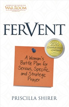 Fervent : A Woman's Battle Plan for Serious, Specific, and Strategic Prayer