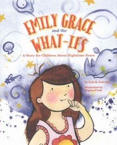 Emily Grace and the What-ifs : A Story for Children About Nighttime Fears