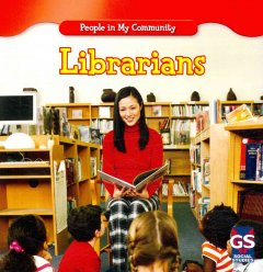 Librarians /  by Jacqueline Laks Gorman ; reading consultant, Susan Nations. - by Jacqueline Laks Gorman ; reading consultant, Susan Nations.
