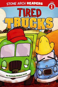 Tired trucks - by Melinda Melton Crow ; illustrated by Patrick Girouard.