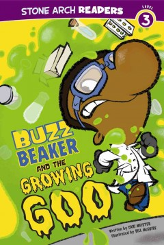 Buzz Beaker and the growing goo - written by Cari Meister ; illustrated by Bill McGuire.