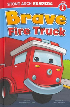 Brave Fire Truck - written by Melinda Melton Crow ; illustrated by Chad Thompson.