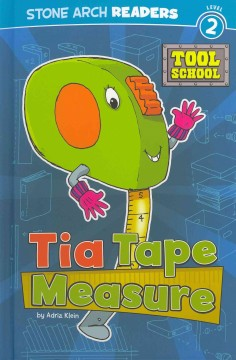 Tia Tape Measure - by Adria Klein ; illustrated by Andy Rowland.