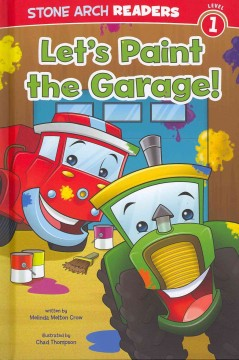 Let's paint the garage! - written by Melinda Melton Crow ; illustrated by Chad Thompson.
