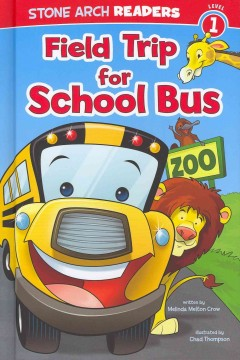 Field trip for School Bus - written by Melinda Melton Crow ; illustrated by Chad Thompson.