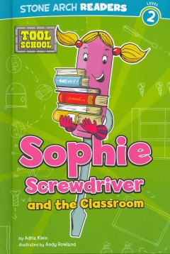 Sophie Screwdriver and the classroom - by Adria Klein ; illustrated by Andrew Rowland.