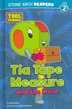 Tia Tape Measure and the move - by Adria Klein ; illustrated by Andrew Rowland.