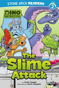 The slime attack - by Anita Yasuda ; illustrated by Steve Harpster.