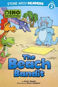The beach bandit - by Anita Yasuda ; illustrated by Steve Harpster.