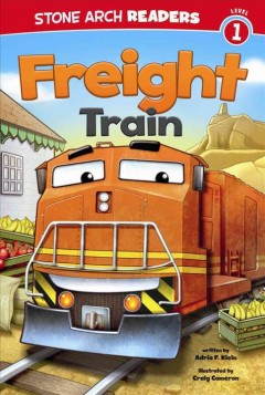 Freight Train - written by Adria F. Klein ; illustrated by Craig Cameron.
