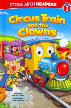 Circus Train and the clowns - written by Adria F. Klein ; illustrated by Craig Cameron.