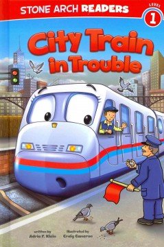 City Train in trouble - written by Adria F. Klein ; illustrated by Craig Cameron.