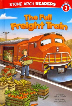 The full freight train - written by Adria F. Klein ; illustrated by Craig Cameron.