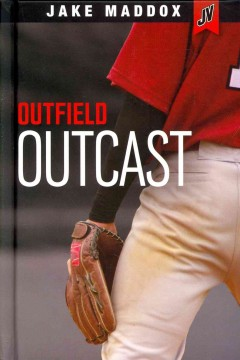 Outfield outcast /  by Jake Maddox ; text by Eric Stevens. - by Jake Maddox ; text by Eric Stevens.