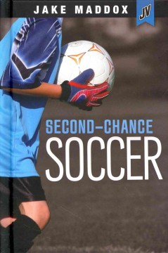 Second-chance soccer /  by Jake Maddox ; text by Thomas Kingsley Troupe. - by Jake Maddox ; text by Thomas Kingsley Troupe.