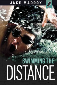 Swimming the distance /  by Jake Maddox ; text by Michael Anthony Steele. - by Jake Maddox ; text by Michael Anthony Steele.