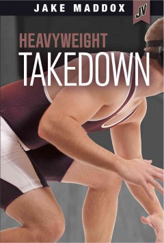 Heavyweight takedown /  by Jake Maddox ; text by Blake Hoena. - by Jake Maddox ; text by Blake Hoena.