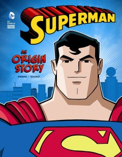 Superman : an origin story / written by Matthew K. Manning ; illustrated by Lucinao Vecchio ; Superman created by Jerry Siegel and Joe Shuster by special arrrangement with the Jerry Siegel family. - written by Matthew K. Manning ; illustrated by Lucinao Vecchio ; Superman created by Jerry Siegel and Joe Shuster by special arrrangement with the Jerry Siegel family.