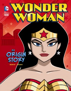 Wonder Woman : an origin story / written by John Sazaklis ; illustrated by Luciano Vecchio ; Wonder Woman created by William Moulton Marston. - written by John Sazaklis ; illustrated by Luciano Vecchio ; Wonder Woman created by William Moulton Marston.