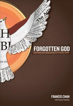 Forgotten God : Reversing Our Tragic Neglect of the Holy Spirit