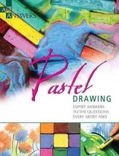 Pastel drawing : expert answers to the questions every artist asks - Barbara Benedetti Newton.