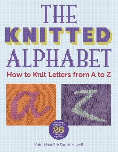 The knitted alphabet : how to knit letters from A to Z