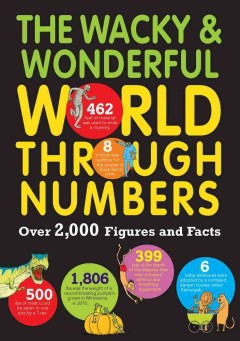 The wacky and wonderful world through numbers /  written by Steve Martin, Clive Gifford and Marianne Taylor ; illustrated by Andrew Pinder. - written by Steve Martin, Clive Gifford and Marianne Taylor ; illustrated by Andrew Pinder.
