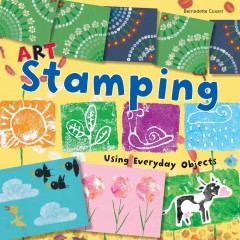 Art stamping using everyday objects /  Bernadette Cuxart. - Bernadette Cuxart.