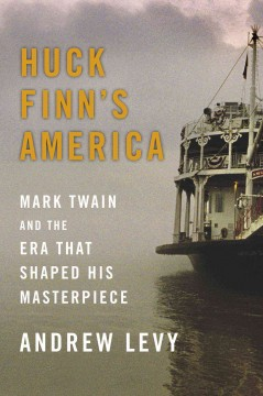 Huck Finn's America : Mark Twain and the Era That Shaped His Masterpiece