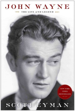 John Wayne : the life and legend - Scott Eyman.