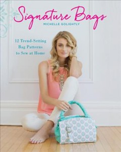 Signature bags : 12 trend-setting bag patterns to sew at home / Michelle Golightly ; Mary Gavilanes, illustrator. - Michelle Golightly ; Mary Gavilanes, illustrator.