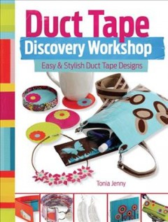 Duct Tape Discovery Workshop : Easy and Stylish Duct Tape Designs