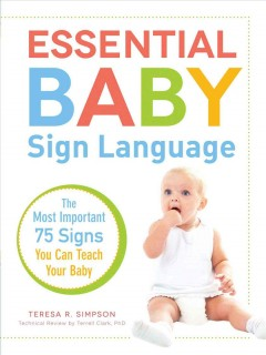 Essential baby sign language : the most important 75 signs you can teach your baby / Teresa R. Simpson. - Teresa R. Simpson.