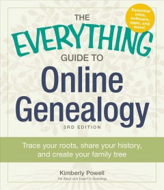 Everything Guide to Online Genealogy : Trace Your Roots, Share Your History, and Create Your Family Tree