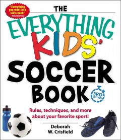 The everything kids' soccer book : rules, techniques, and more about your favorite sport! / Deborah W. Crisfield. - Deborah W. Crisfield.