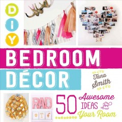 DIY bedroom decor : 50 awesome ideas for your room / Tana Smith. - Tana Smith.