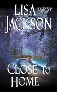 Close to home - Lisa Jackson.